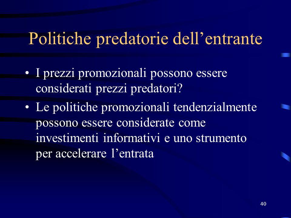 40 Politiche predatorie dell'entrante I prezzi promozionali possono essere considerati prezzi predatori? Le politiche promozionali tendenzialmente pos