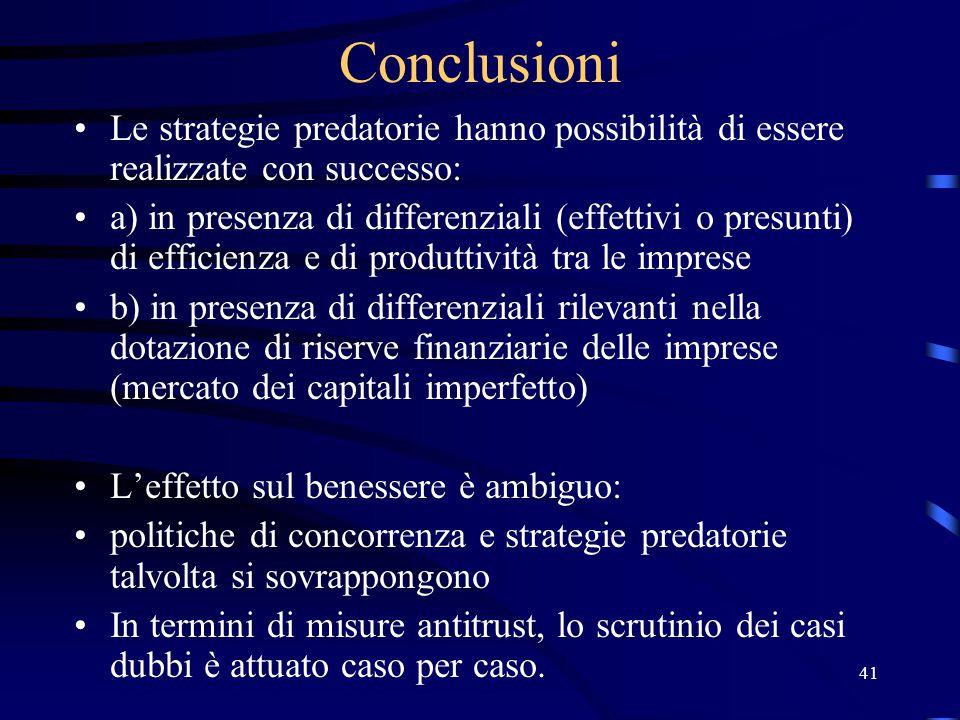 41 Conclusioni Le strategie predatorie hanno possibilità di essere realizzate con successo: a) in presenza di differenziali (effettivi o presunti) di