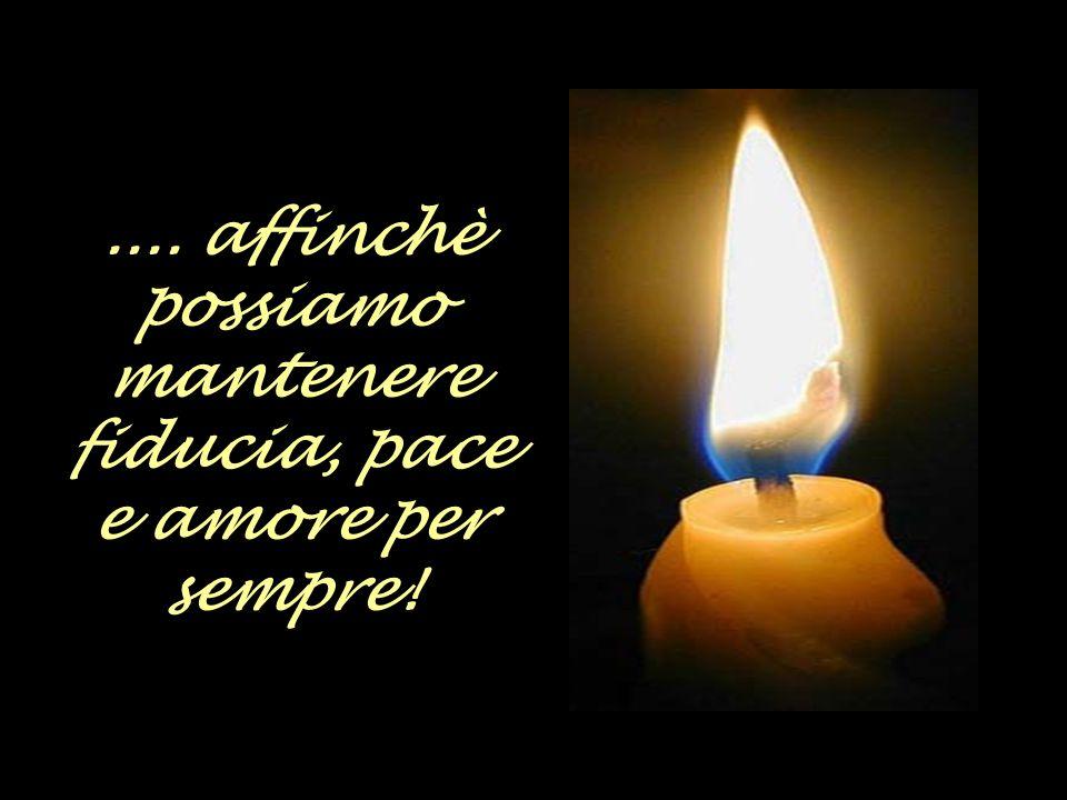 La fiamma della speranza non ci abbandoni mai...
