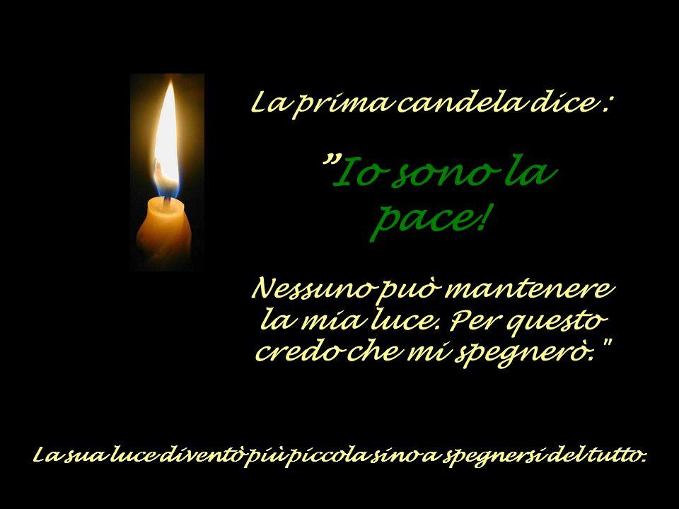 La prima candela dice : Io sono la pace.Nessuno può mantenere la mia luce.