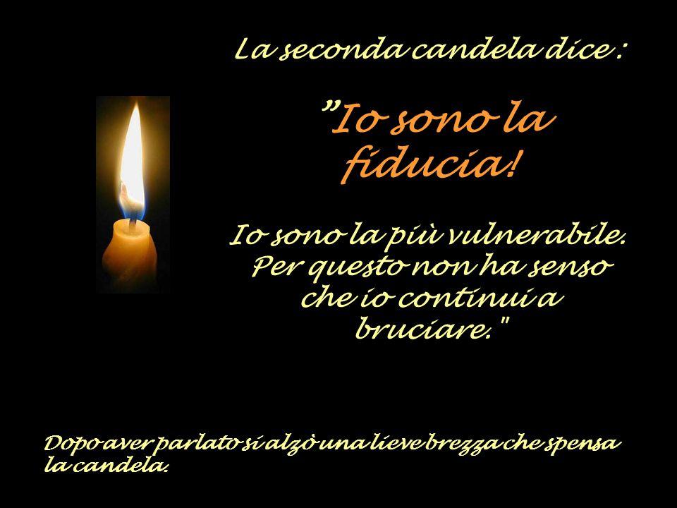 La seconda candela dice : Io sono la fiducia.Io sono la più vulnerabile.