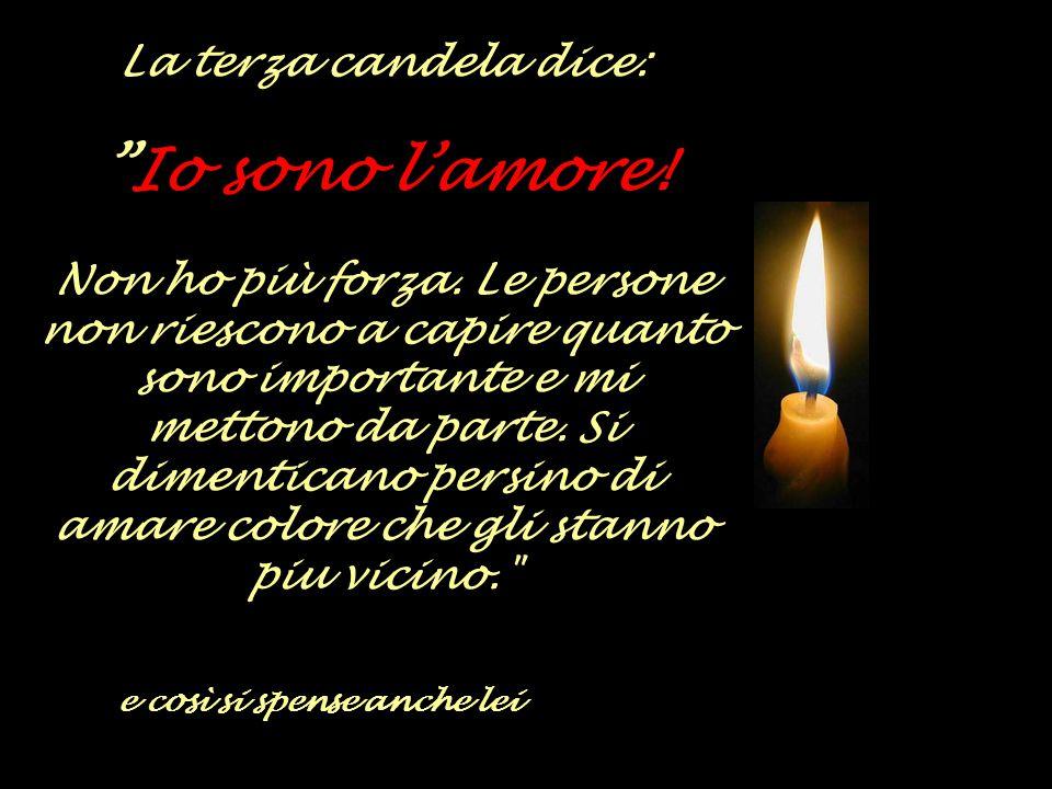 La terza candela dice: Io sono l'amore.Non ho più forza.