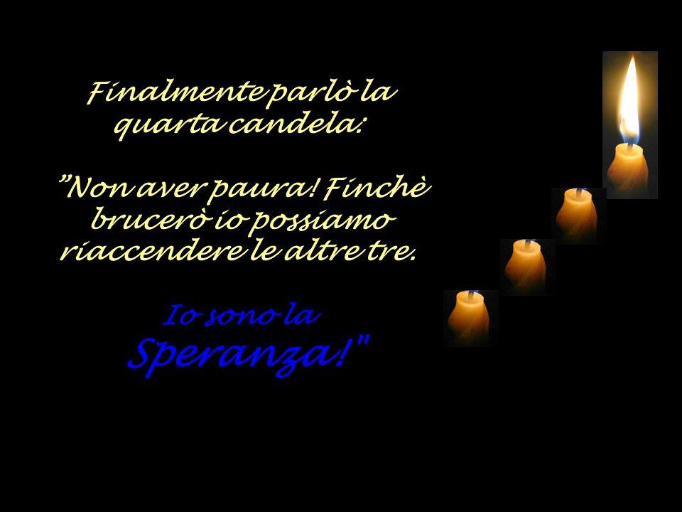 Finalmente parlò la quarta candela: Non aver paura.