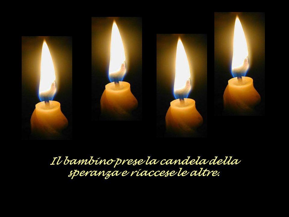 """Finalmente parlò la quarta candela: """"Non aver paura! Finchè brucerò io possiamo riaccendere le altre tre. Io sono la Speranza!"""