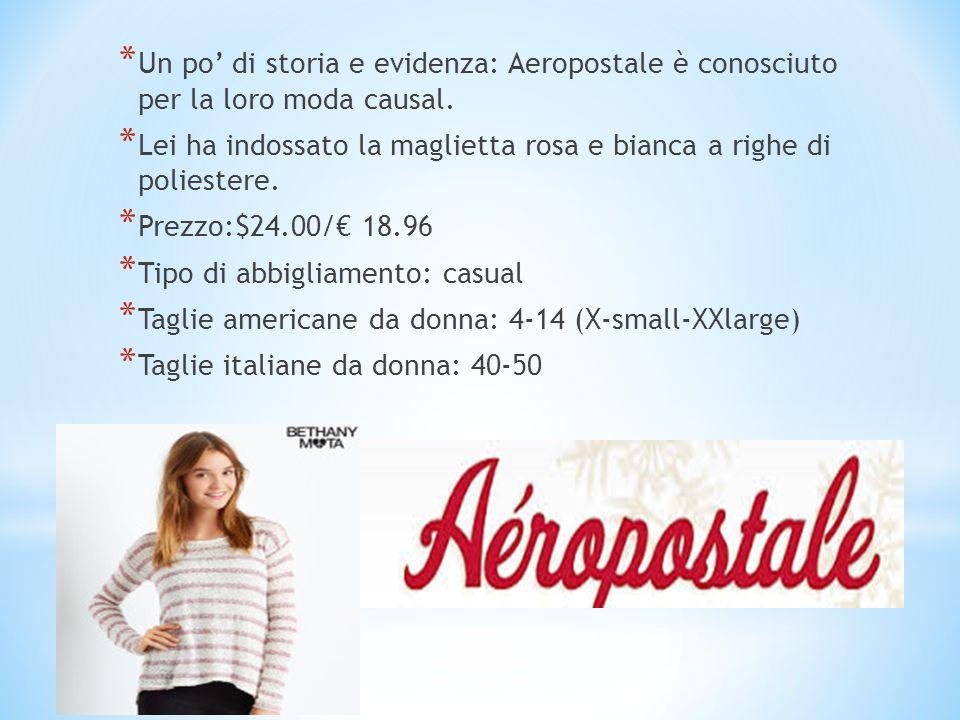 * Un po' di storia e evidenza: Aeropostale è conosciuto per la loro moda causal. * Lei ha indossato la maglietta rosa e bianca a righe di poliestere.