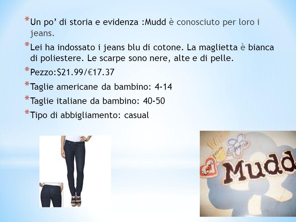 *U*U n po' di storia e evidenza :Mudd è conosciuto per loro i jeans. *L*L ei ha indossato i jeans blu di cotone. La maglietta è bianca di poliestere.