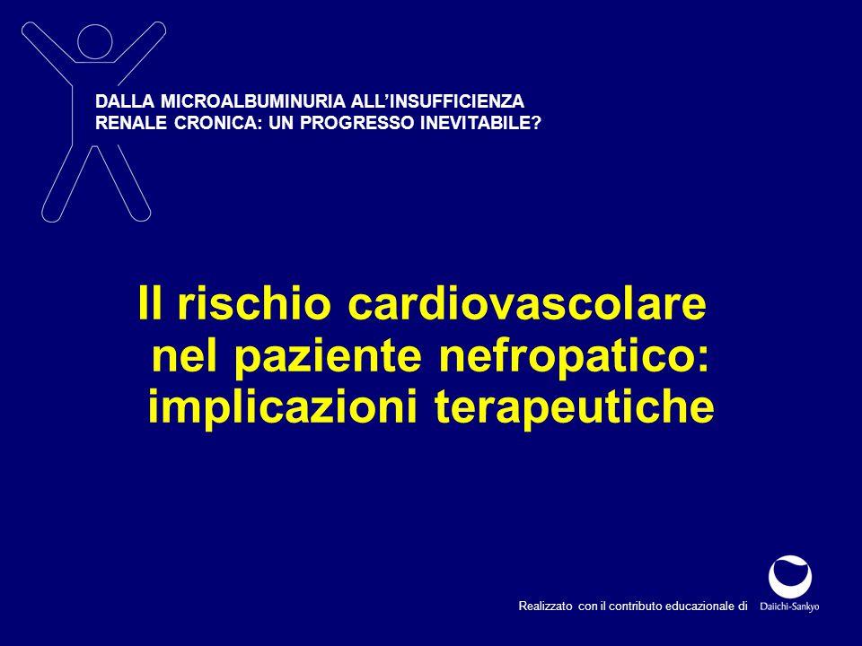 DALLA MICROALBUMINURIA ALL'INSUFFICIENZA RENALE CRONICA: UN PROGRESSO INEVITABILE? Realizzato con il contributo educazionale di Il rischio cardiovasco