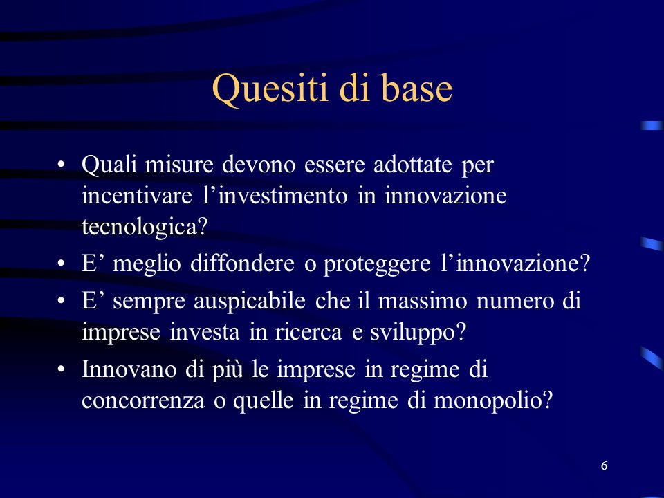 6 Quesiti di base Quali misure devono essere adottate per incentivare l'investimento in innovazione tecnologica.
