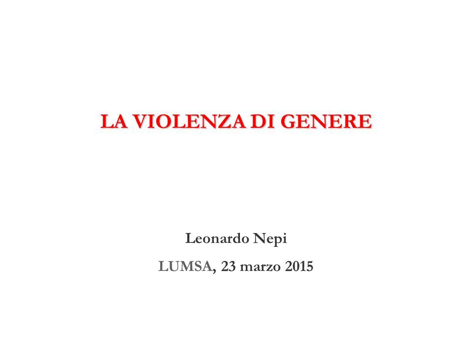 LA VIOLENZA DI GENERE Leonardo Nepi LUMSA, 23 marzo 2015