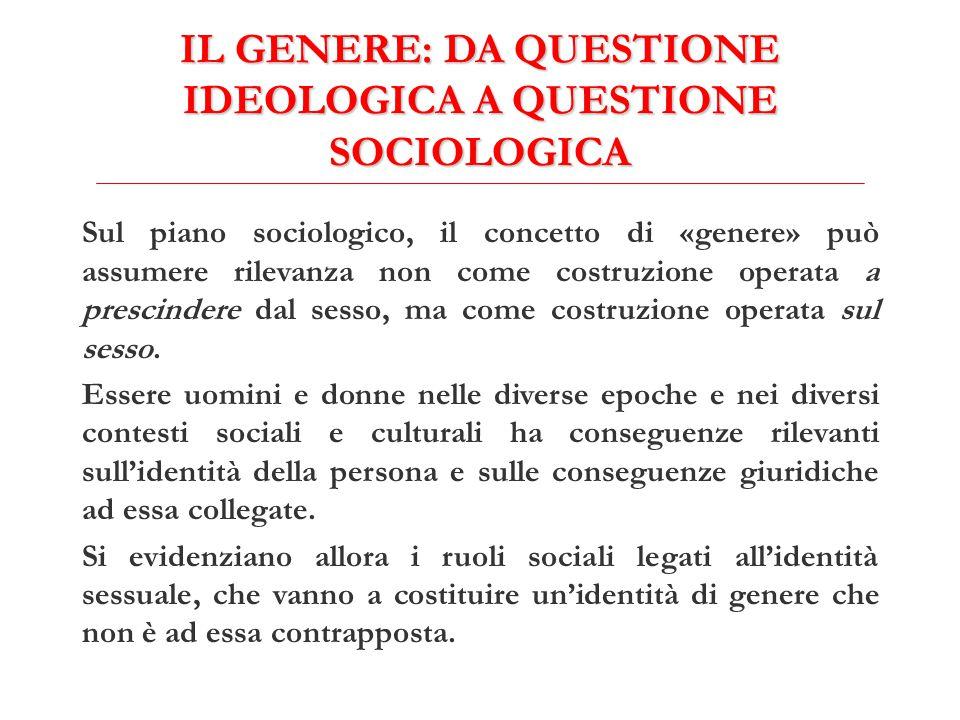 IL GENERE: DA QUESTIONE IDEOLOGICA A QUESTIONE SOCIOLOGICA Sul piano sociologico, il concetto di «genere» può assumere rilevanza non come costruzione