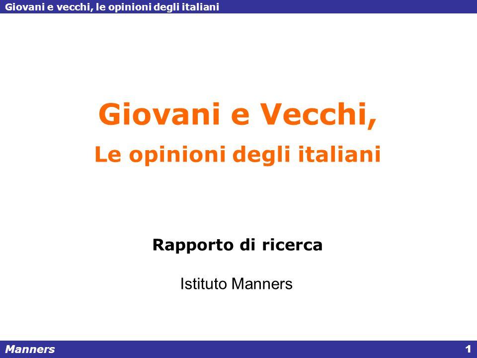 Manners Giovani e vecchi, le opinioni degli italiani 1 Giovani e Vecchi, Le opinioni degli italiani Rapporto di ricerca Istituto Manners