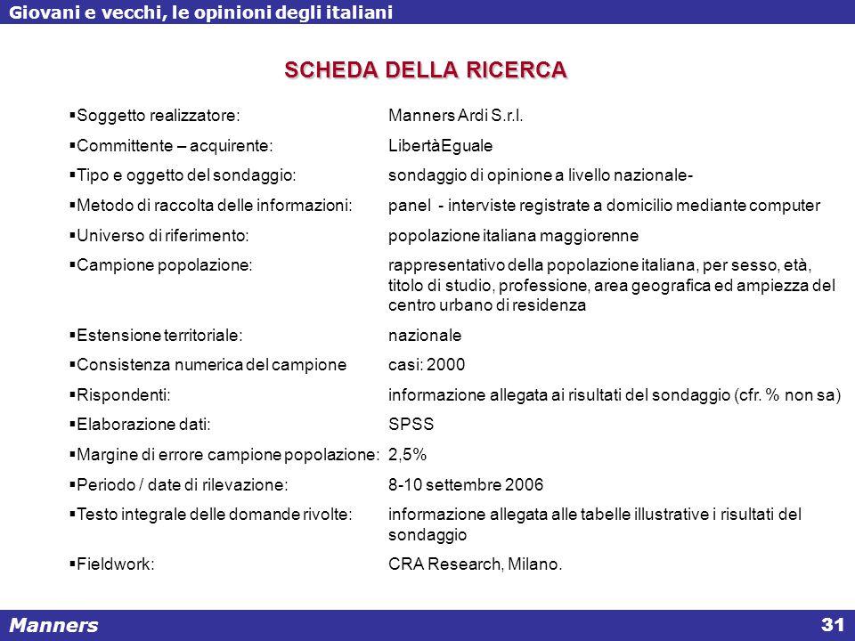Manners Giovani e vecchi, le opinioni degli italiani 31 SCHEDA DELLA RICERCA  Soggetto realizzatore: Manners Ardi S.r.l.