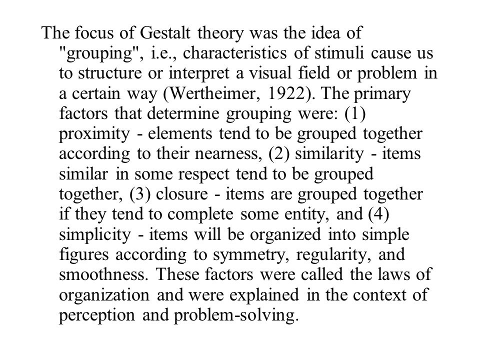 The focus of Gestalt theory was the idea of