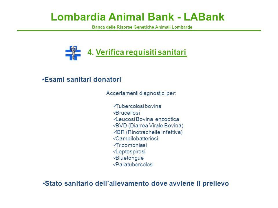 4. Verifica requisiti sanitari Esami sanitari donatori Accertamenti diagnostici per: Tubercolosi bovina Brucellosi Leucosi Bovina enzootica BVD (Diarr