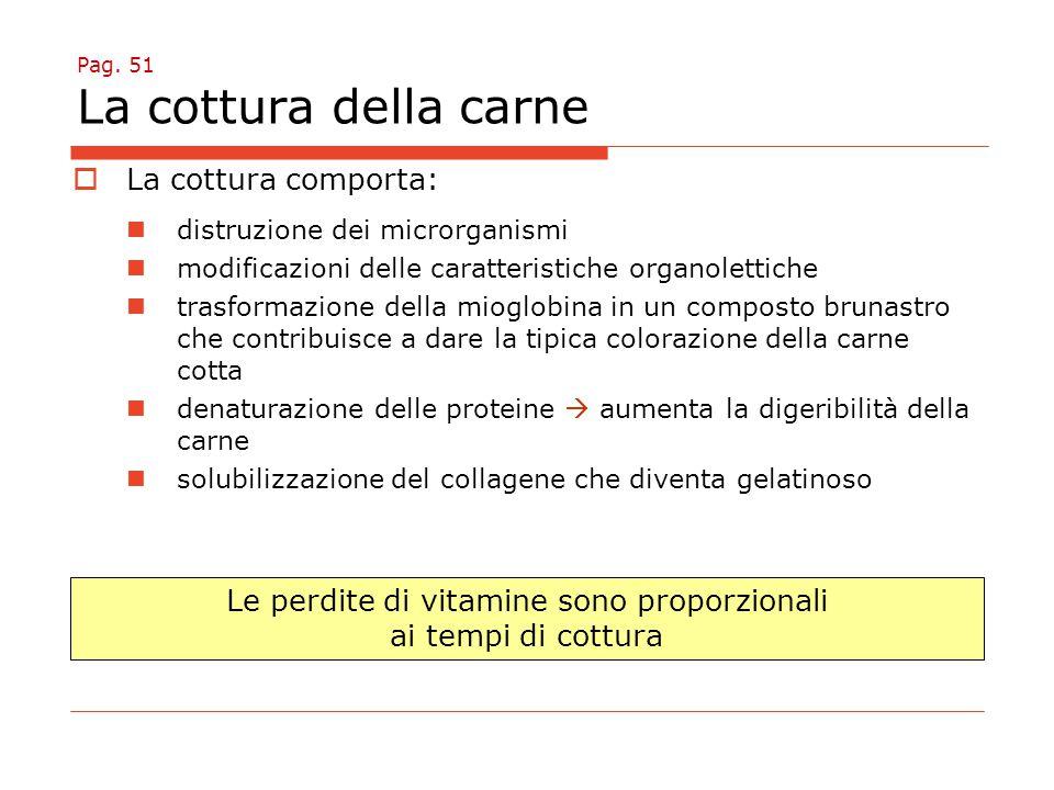 Pag. 51 La cottura della carne  La cottura comporta: distruzione dei microrganismi modificazioni delle caratteristiche organolettiche trasformazione