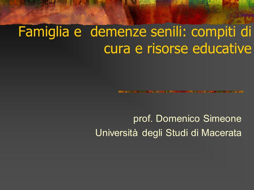 Famiglia e demenze senili: compiti di cura e risorse educative prof. Domenico Simeone Università degli Studi di Macerata