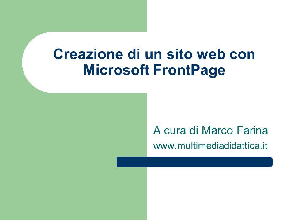 Creazione di un sito web con Microsoft FrontPage A cura di Marco Farina www.multimediadidattica.it