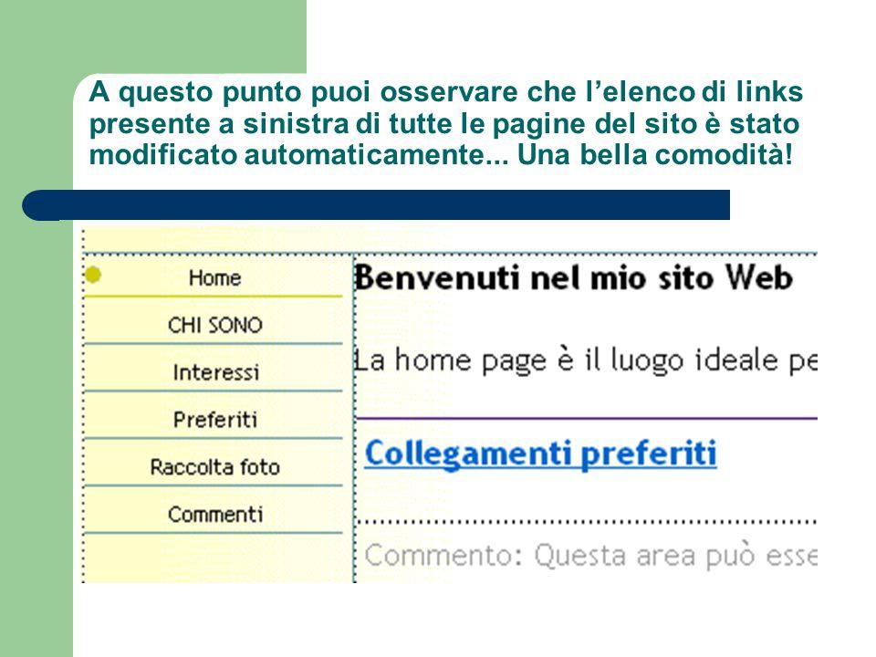 A questo punto puoi osservare che l'elenco di links presente a sinistra di tutte le pagine del sito è stato modificato automaticamente... Una bella co