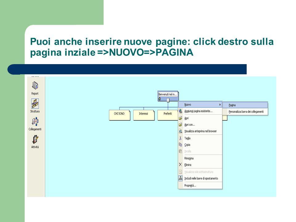 Puoi anche inserire nuove pagine: click destro sulla pagina inziale =>NUOVO=>PAGINA