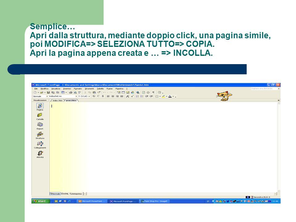 Semplice… Apri dalla struttura, mediante doppio click, una pagina simile, poi MODIFICA=> SELEZIONA TUTTO=> COPIA. Apri la pagina appena creata e … =>