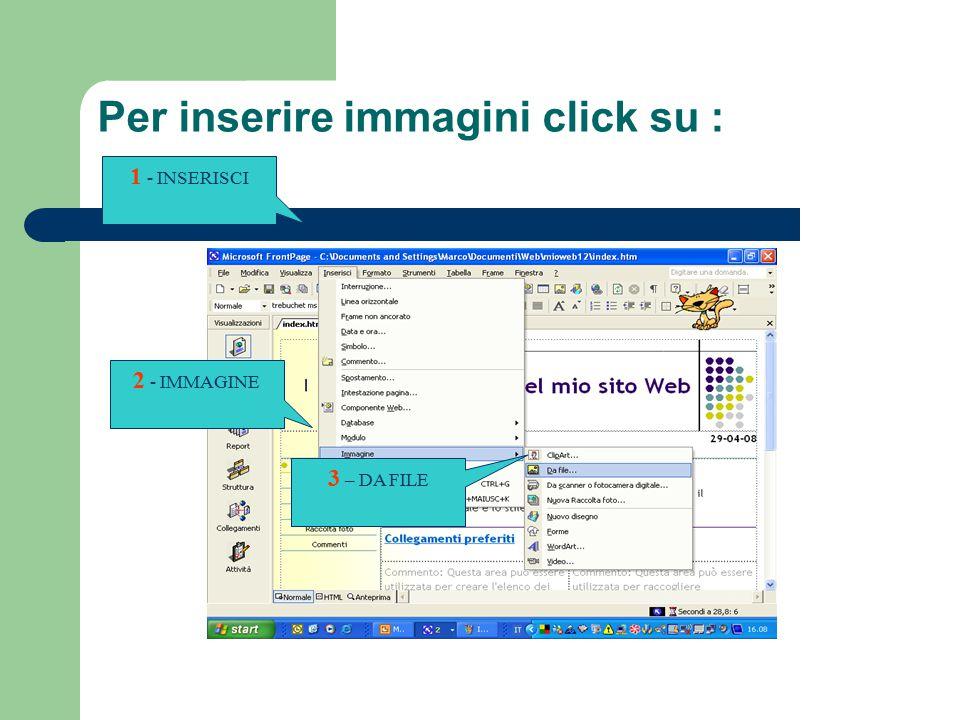 Per inserire immagini click su : 1 - INSERISCI 2 - IMMAGINE 3 – DA FILE