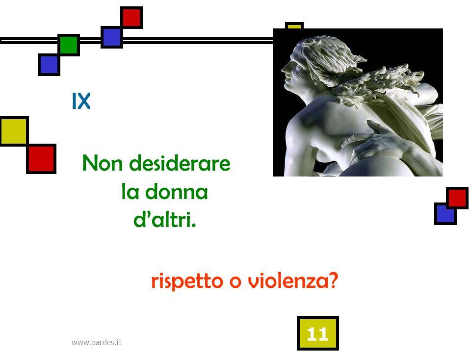 www.pardes.it 11 IX Non desiderare la donna d'altri. rispetto o violenza?