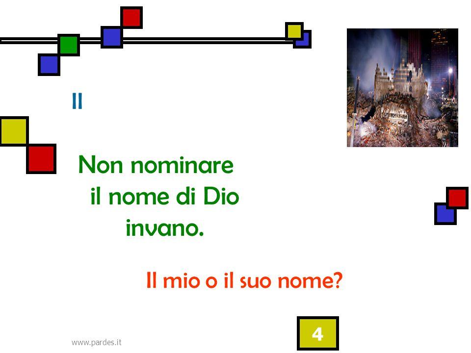 www.pardes.it 4 II Non nominare il nome di Dio invano. Il mio o il suo nome?