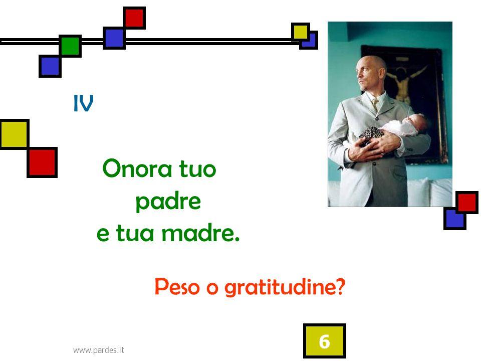www.pardes.it 6 IV Onora tuo padre e tua madre. Peso o gratitudine?