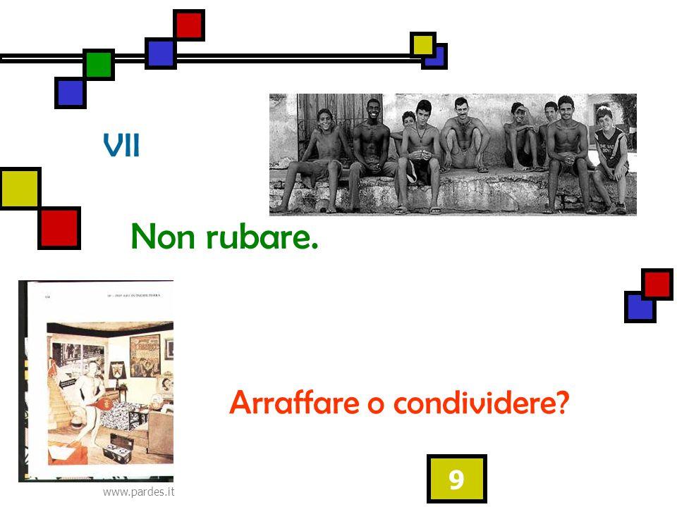 www.pardes.it 9 VII Non rubare. Arraffare o condividere?