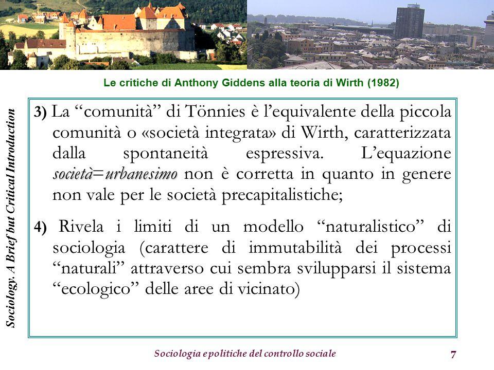 Sociologia e politiche del controllo sociale 7 societàurbanesimo 3) La comunità di Tönnies è l'equivalente della piccola comunità o «società integrata» di Wirth, caratterizzata dalla spontaneità espressiva.