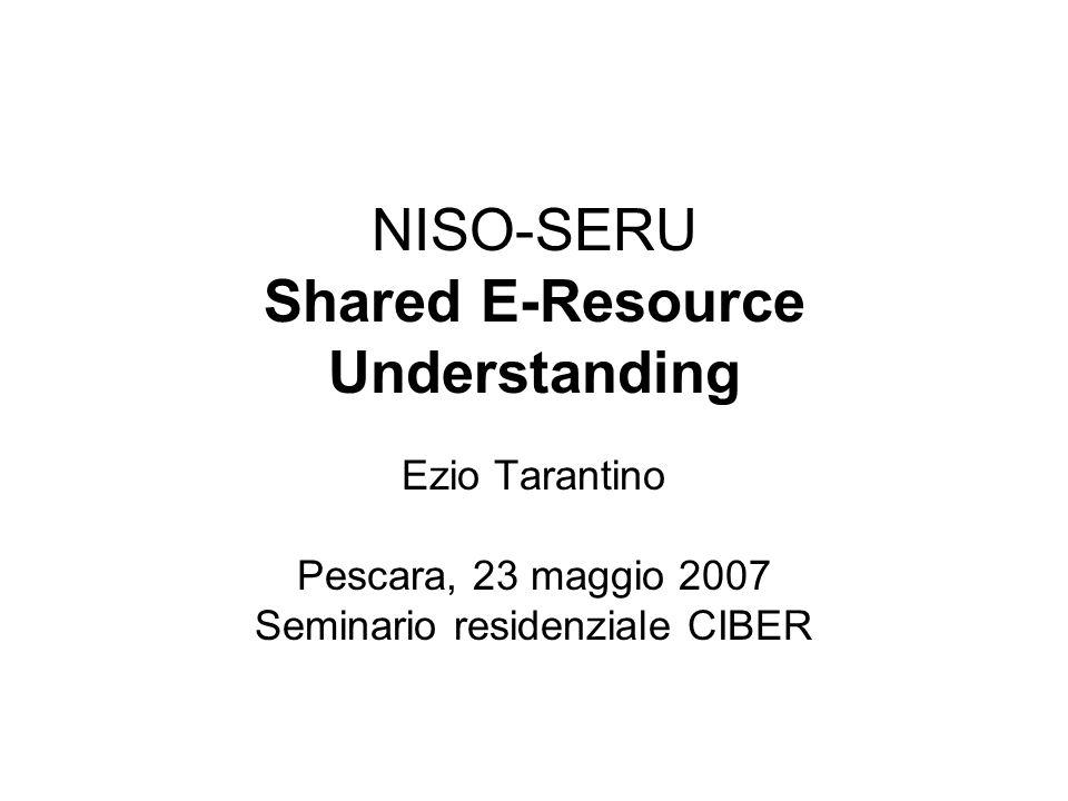 NISO-SERU Shared E-Resource Understanding Ezio Tarantino Pescara, 23 maggio 2007 Seminario residenziale CIBER