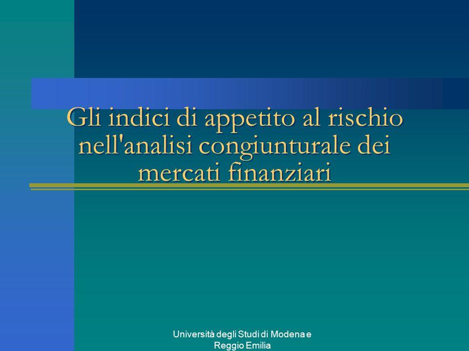 Università degli Studi di Modena e Reggio Emilia Gli indici di appetito al rischio nell analisi congiunturale dei mercati finanziari