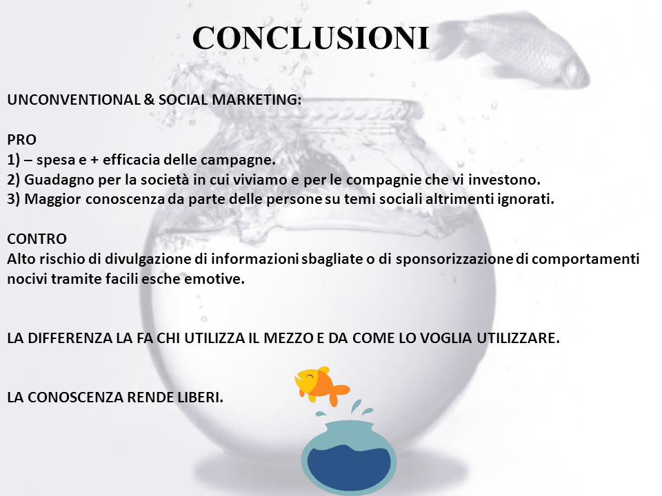 CONCLUSIONI UNCONVENTIONAL & SOCIAL MARKETING: PRO 1) – spesa e + efficacia delle campagne.