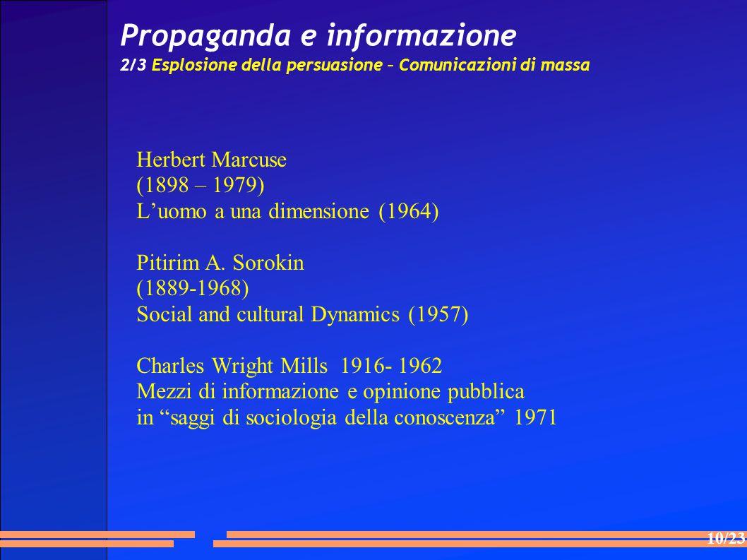 10/23 Propaganda e informazione 2/3 Esplosione della persuasione – Comunicazioni di massa Herbert Marcuse (1898 – 1979) L'uomo a una dimensione (1964)