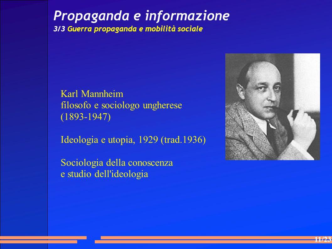 11/23 Propaganda e informazione 3/3 Guerra propaganda e mobilità sociale Karl Mannheim filosofo e sociologo ungherese (1893-1947) Ideologia e utopia, 1929 (trad.1936) Sociologia della conoscenza e studio dell ideologia