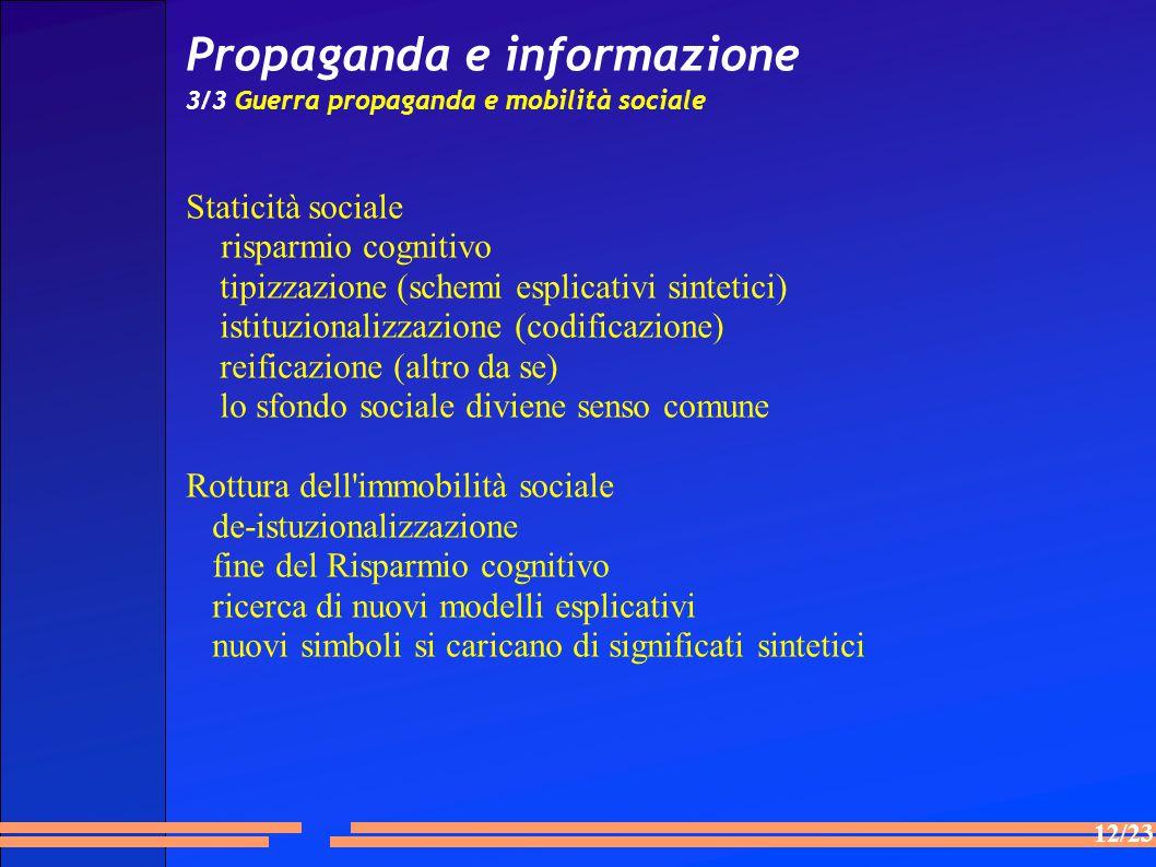 12/23 Propaganda e informazione 3/3 Guerra propaganda e mobilità sociale Staticità sociale risparmio cognitivo tipizzazione (schemi esplicativi sintet