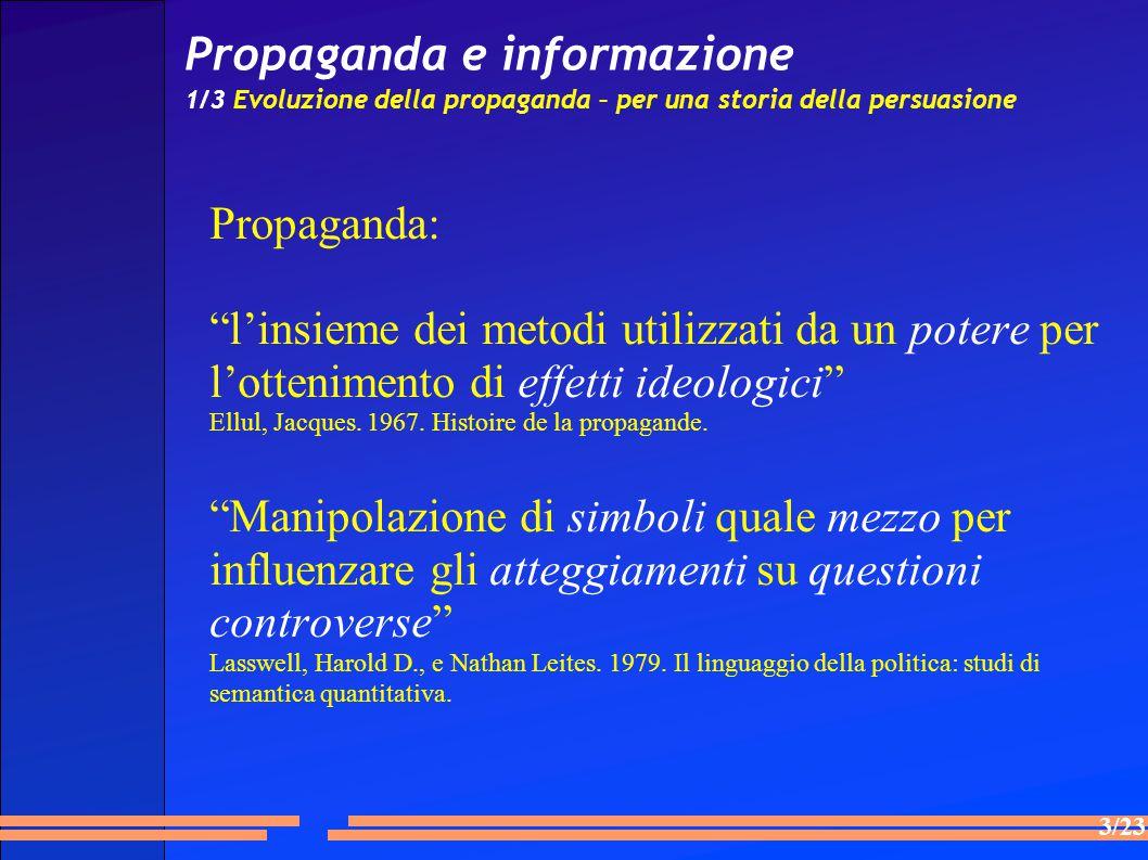 3/23 Propaganda e informazione 1/3 Evoluzione della propaganda – per una storia della persuasione Propaganda: l'insieme dei metodi utilizzati da un potere per l'ottenimento di effetti ideologici Ellul, Jacques.