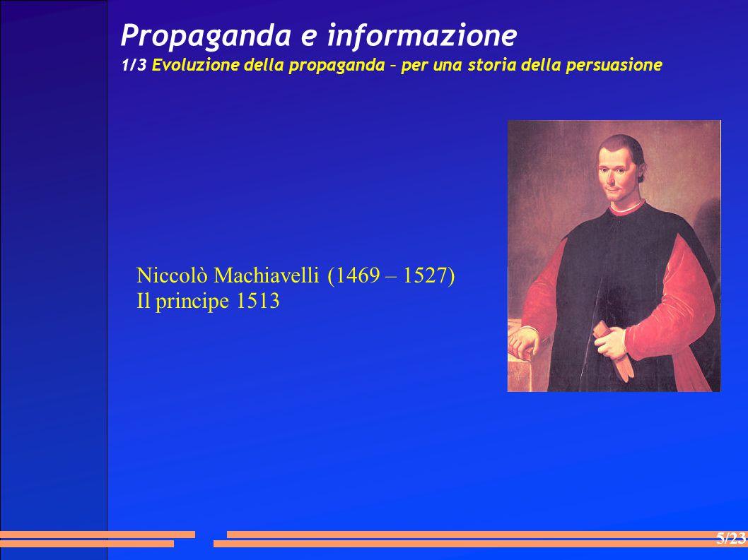 5/23 Propaganda e informazione 1/3 Evoluzione della propaganda – per una storia della persuasione Niccolò Machiavelli (1469 – 1527) Il principe 1513