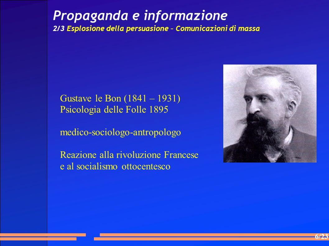 6/23 Propaganda e informazione 2/3 Esplosione della persuasione – Comunicazioni di massa Gustave le Bon (1841 – 1931) Psicologia delle Folle 1895 med