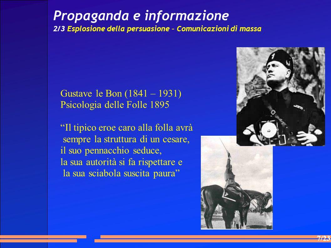 """7/23 Propaganda e informazione 2/3 Esplosione della persuasione – Comunicazioni di massa Gustave le Bon (1841 – 1931) Psicologia delle Folle 1895 """"Il"""