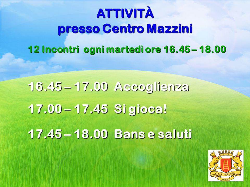 ATTIVITÀ presso Centro Mazzini 12 Incontri ogni martedì ore 16.45 – 18.00 16.45 – 17.00 Accoglienza 17.00 – 17.45 Si gioca! 17.45 – 18.00 Bans e salut