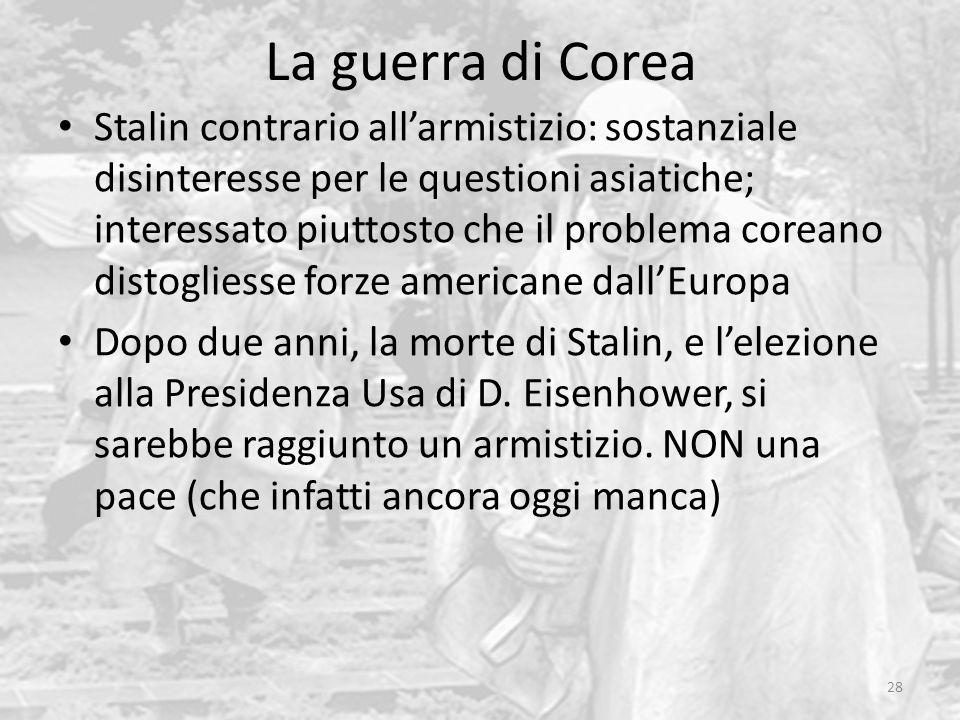 La guerra di Corea 28 Stalin contrario all'armistizio: sostanziale disinteresse per le questioni asiatiche; interessato piuttosto che il problema core