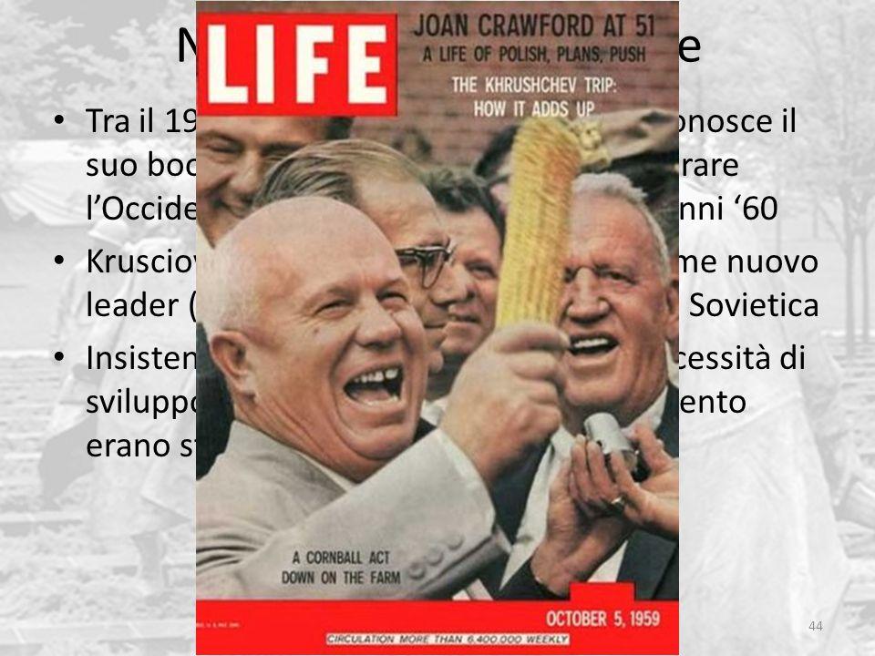 Nikita Krusciov al potere 44 Tra il 1953 e il 1958 l'Unione Sovietica conosce il suo boom economico: ambizione a superare l'Occidente su questo terreno entro gli anni '60 Krusciov emerge dalla lotta di potere come nuovo leader (Segretario del PCUS) dell'Unione Sovietica Insistenza sul riarmo, ma anche sulle necessità di sviluppo e consumi che fino a quel momento erano state duramente sacrificate