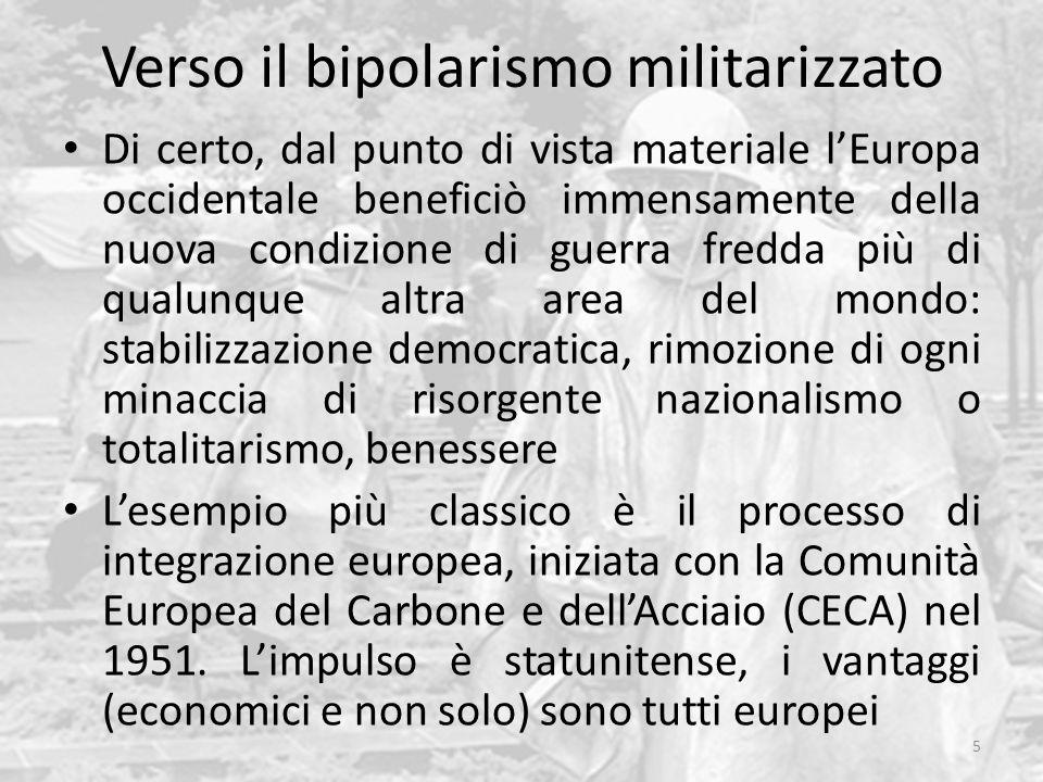 Di certo, dal punto di vista materiale l'Europa occidentale beneficiò immensamente della nuova condizione di guerra fredda più di qualunque altra area del mondo: stabilizzazione democratica, rimozione di ogni minaccia di risorgente nazionalismo o totalitarismo, benessere L'esempio più classico è il processo di integrazione europea, iniziata con la Comunità Europea del Carbone e dell'Acciaio (CECA) nel 1951.