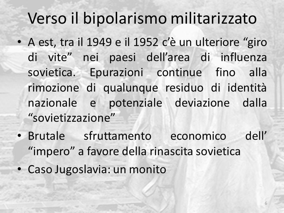 Verso il bipolarismo militarizzato A est, tra il 1949 e il 1952 c'è un ulteriore giro di vite nei paesi dell'area di influenza sovietica.