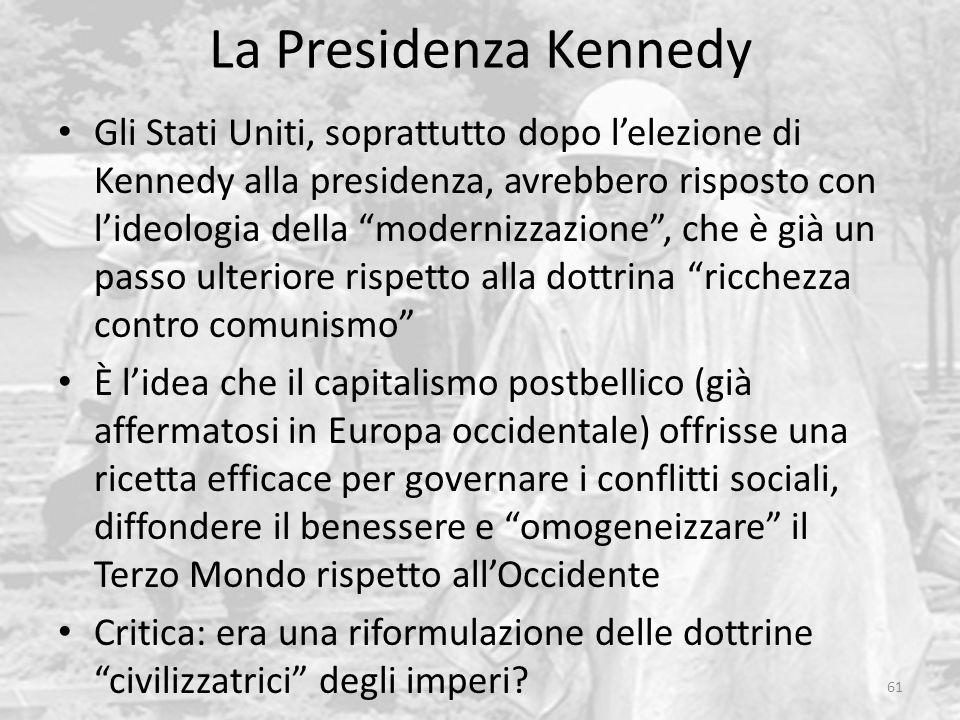 """La Presidenza Kennedy 61 Gli Stati Uniti, soprattutto dopo l'elezione di Kennedy alla presidenza, avrebbero risposto con l'ideologia della """"modernizza"""