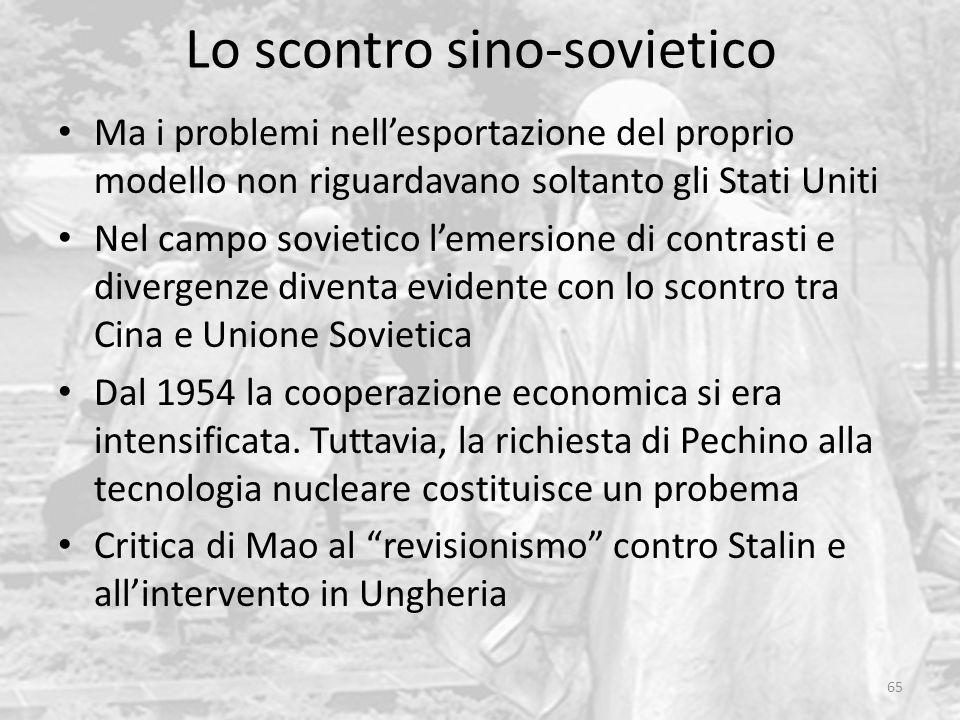 Lo scontro sino-sovietico 65 Ma i problemi nell'esportazione del proprio modello non riguardavano soltanto gli Stati Uniti Nel campo sovietico l'emers
