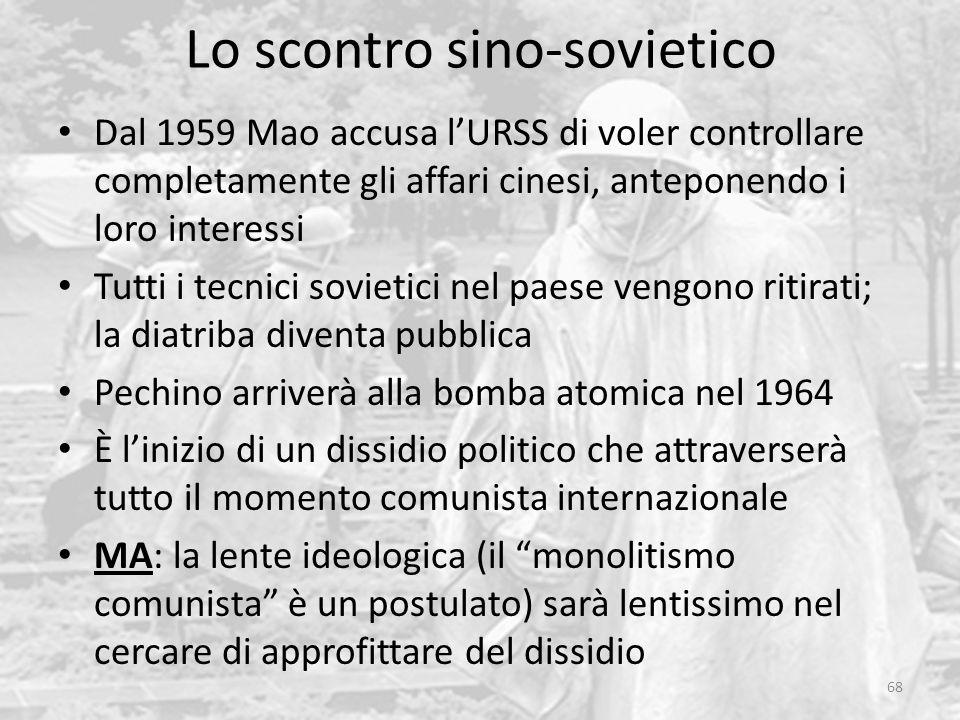 Lo scontro sino-sovietico 68 Dal 1959 Mao accusa l'URSS di voler controllare completamente gli affari cinesi, anteponendo i loro interessi Tutti i tec