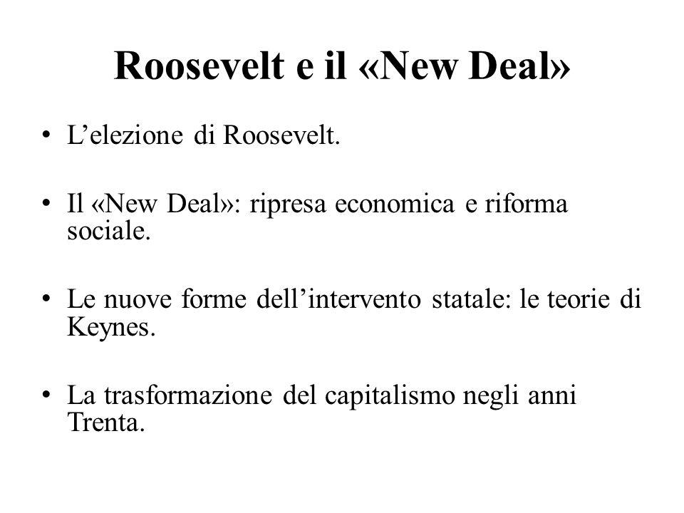 Roosevelt e il «New Deal» L'elezione di Roosevelt. Il «New Deal»: ripresa economica e riforma sociale. Le nuove forme dell'intervento statale: le teor
