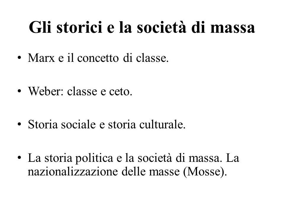 Gli storici e la società di massa Marx e il concetto di classe. Weber: classe e ceto. Storia sociale e storia culturale. La storia politica e la socie